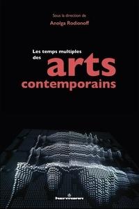 Anolga Rodionoff - Les temps multiples des arts contemporains.