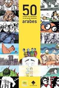 Anonyme - 50 artistes de caricature et de bande dessinée arabes.