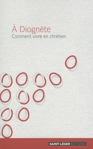 Anonyme - A Diognète - Comment vivre en chrétien.