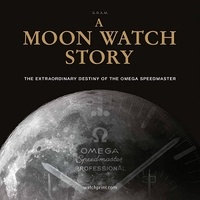 Anonyme - A Moon Watch Story The Extraordinary Destiny of the Omega Speedmaster.