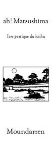 Anonyme - Ah ! Matsushima - L'art poétique du haiku, édition bilingue français-japonais.