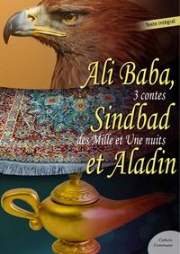Anonyme - Ali Baba, Sindbad le marin et Aladin - 3 contes des Mille et Une Nuits.
