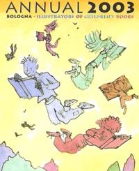 Anonyme - Annual 2003 Bologna, Illustrators of children's books : Fiction.