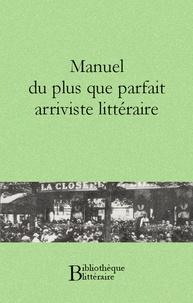 Anonyme Anonyme - Manuel du plus que parfait arriviste littéraire.