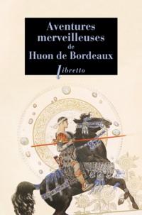 Anonyme - Aventures merveilleuses de Huon de Bordeaux.
