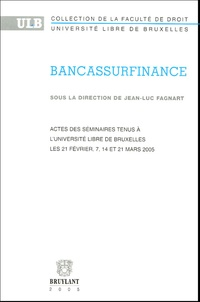 Anonyme - Bancassurfinance - Actes des séminaires tenus à l'Université Libre de Bruxellles les 21 février, 7, 14 et 21 mars 2005.
