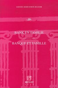 Anonyme - Banque et famille - Actes du Colloque du 7 décembre 2006, organisé par la section belge de l'Association Européenne pour le Droit Bancaire et Financier.