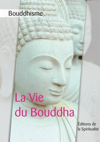 Anonyme - Bouddhisme, La Vie du Bouddha.