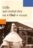 """Anonyme - Celle qui voulait être un """"oui"""" vivant - Mère Marie de la Croix, Maria Nault (1901-1999)."""