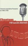 Anonyme et  Collectif - Chantons... 140 succès éternels - Chansons populaires françaises de 1900 à 1950.