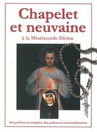 Anonyme - Chapelet et neuvaine à la miséricorde divine - Des prières si simples, des grâces si extraordinaires.