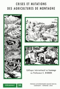 Anonyme - Crises et mutations des agricultures de montagne - Colloque international en hommage au Professeur Christian Mignon.