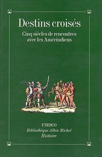 Anonyme - Destins croisés - Cinq siècles de rencontres avec les Amérindien.