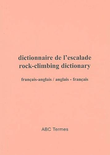 Anonyme - Dictionnaire de l'escalade : rock-climbing dictionary - Français-anglais et anglais-français.