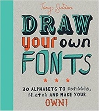Anonyme - Draw your own fonts : 30 alphabets to scribble, sketch, and make your own !.