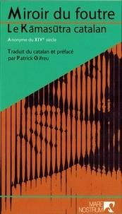 Anonyme du XIVe siècle - Miroir du foutre - Le Kamasutra Catalan.