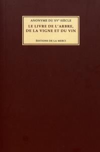 Anonyme du XVe siècle - Le livre de l'arbre, de la vigne et du vin.