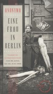 Anonyme - Eine Frau in Berlin - Tagebuchaufzeichnungen Vom 20. April bis 22. Juni 1945.