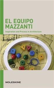 Anonyme - El equipo Mazzanti : inspiration and process in architecture.