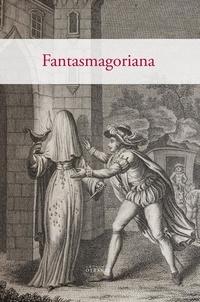 Anonyme - Fantasmagoriana, ou recueil d''histoires d''apparitions de spectres, revenants, fantômes, etc..