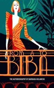 Anonyme - From a to Biba - The autobiography of Barbara Hulanicki.