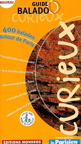 Anonyme - Guide Balado Curieux : 400 balades autour de Paris.