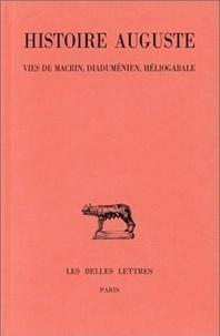 Anonyme - Histoire Auguste - Tome 3 - 1re partie, Vies de Macrin, Diaduménien et Héliogabale.
