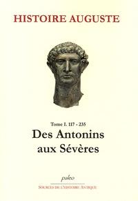 Anonyme - Histoire Auguste - Tome 1, (117-235), Des Antonins aux Sévères.