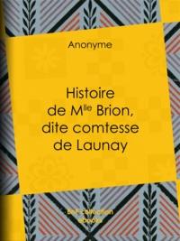 Anonyme et Guillaume Apollinaire - Histoire de Mlle Brion, dite comtesse de Launay.