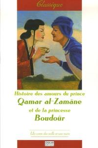 Anonyme - Histoire des amours du prince Qamar al-Zamâne et de la princesse Boudoûr.