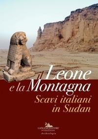 Anonyme - Il leone e la montagna. Scavi italiani in Sudan.