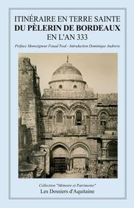 Anonyme - Itinéraire en Terre Sainte du Pèlerin de Bordeaux en l'an 333.