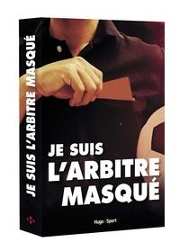 Anonyme - Je suis l'arbitre masqué.