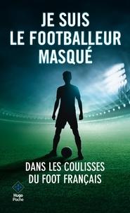 Anonyme - Je suis le footballeur masqué.