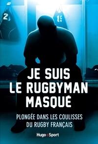 Anonyme - Je suis le rugbyman masqué - Plongée dans les coulisses du rugby français.