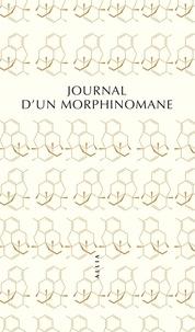 Anonyme et Philippe Artières - Journal d'un morphinomane - 1880-1894.
