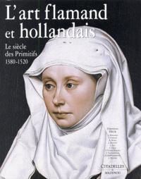 Anonyme - L'art flamand et hollandais - Le siècle des Primitifs 1380-1520.