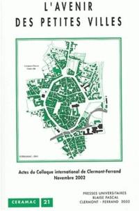 Anonyme - L'avenir des petites villes - Actes du colloque international de Clermont-Ferrand, 20 et 21 novembre 2002.
