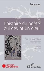 Anonyme - L'histoire du poète qui devint un dieu - Récit de fondation.