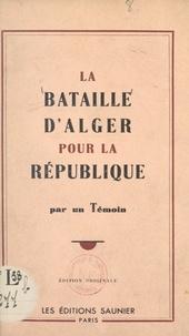 Anonyme - La bataille d'Alger pour la République.