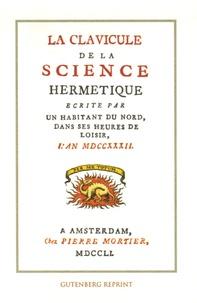 Anonyme - La clavicule de la science hermétique - Ecrite par un habitant du nord, dans ses heures de loisir.