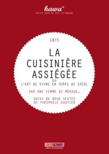 Anonyme - La cuisinière assiégée 1871 - Ou l'art de vivre en temps de siège suivi Des animaux pendant le siège & des bêtes du jardin.
