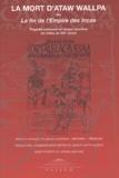 Anonyme - La mort d'Ataw Wallpa ou la fin de l'Empire des Incas. - Edition trilingue quechua - espagnol - français.