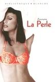 Anonyme - La perle - Deux récits érotiques.