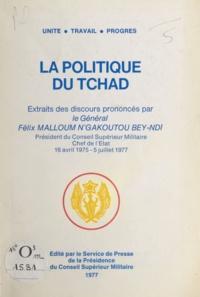 Anonyme - La politique du Tchad - Extraits des discours : 16 avril 1975-5 juillet 1977 / prononcés par le général Félix Malloum N'Gakoutou Bey-Ndi.