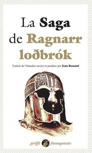 Anonyme - La Saga de Ragnarr Lodbrok - Suivi du Dit des fils de Ragnarr et du Chant de Kraka.