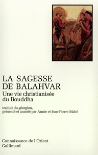Anonyme - La sagesse de Balahvar - Une vie christianisée du Bouddha.