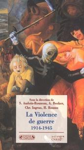 Anonyme - La Violence de guerre 1914-1945 - Approches comparées des deux conflits mondiaux.