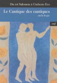 Anonyme - Le Cantique des cantiques - Du roi Salomon à Umberto Eco, anthologie.