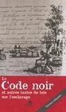Anonyme - Le Code noir et autres textes de lois sur l'esclavage.